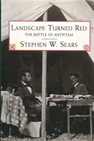 LANDSCAPE TURNED RED : The Battle of: Sears, Stephen