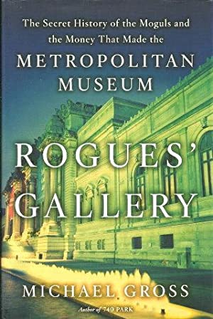 ROGUES GALLERY : The Secret History of the Moguls and the Money That Made the Metropolitan Museum