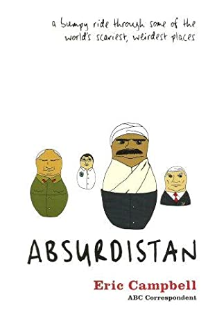 ABSURDISTAN : A Bumpy Ride Through Some of World's Scariest, Weirdest Places