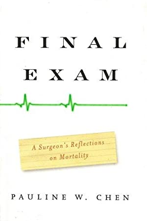 FINAL EXAM : A Surgeon's Reflections on Mortality