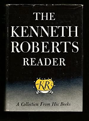 THE KENNETH ROBERTS READER : A Collection from His Books