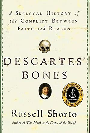 DESCARTE'S BONES : A Skeletal History of the Conflict Between Faith and Reason