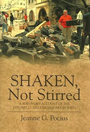 SHAKEN, NOT STIRRED : A Survivors Account of the January 12, 2010 Earthquake in Haiti
