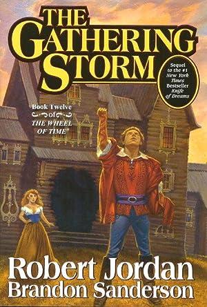 THE GATHERING STORM : Book Twelve of: Jordan, Robert; Sanderson,