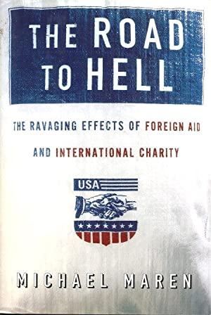 THE ROAD TO HELL : The Ravaging Effects of Foreign Aid and International Charity