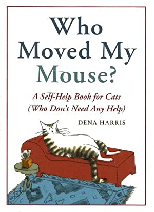 WHO MOVED MY MOUSE? : A Self-help Book for Cats ( Who Don';t Need Any Help ): Harris, Dena
