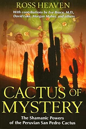 CACTUS OF MYSTERY : The Shamanic Powers of the Peruvian San Pedro Cactus