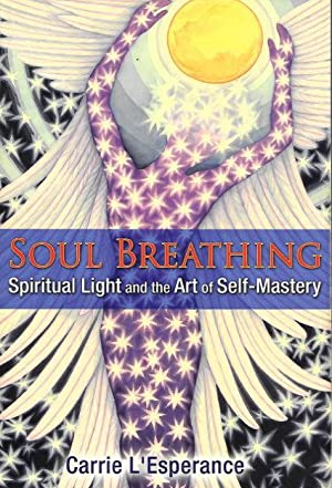 SOUL BREATHING : Spiritual Light and the: L'Esperance, Carrie