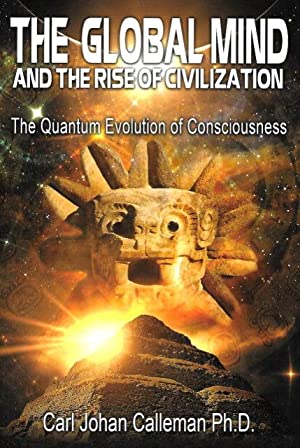 THE GLOBAL MIND : And the Rise of Civilization, The Quantum Evolution of Consciousness