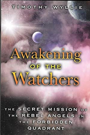 AWAKENING OF THE WATCHERS : The Secretmission of the Rebel Angels in the Forbidden Quadrant