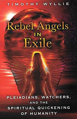 REBEL ANGELS IN EXILE : Pleidians, Watchers, and the Spiritual Awakening of Humanity