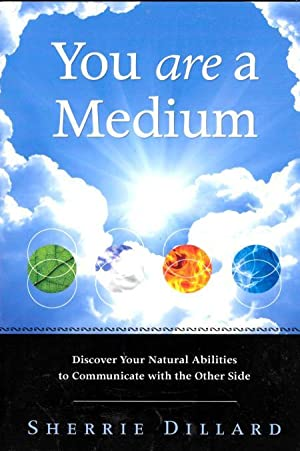 YOU ARE A MEDIUM : Discover Your Natural Abilities to Communicate with the Other Side