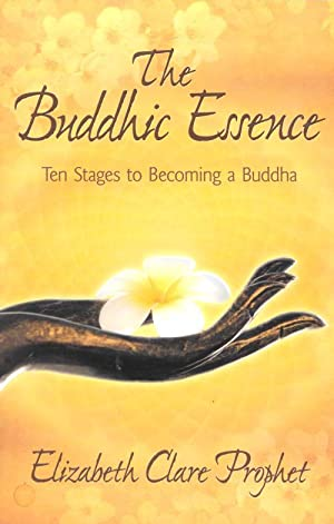 THE BUDDHIC ESSENCE : Ten Stages to Becoming a Buddha