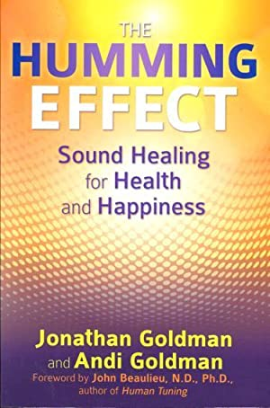 THE HUMMING EFFECT : Sound Healing for Health and Happiness