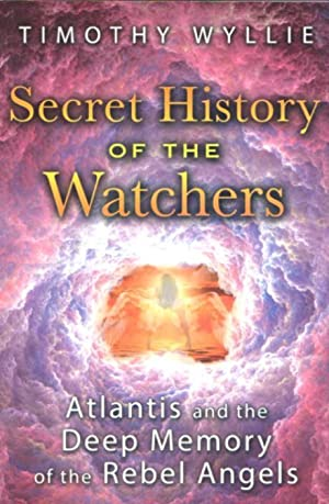 THE SECRET HISTORY OF THE WATCHERS : Atlantis and the Deep Memory of the Rebel Angels