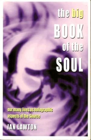 THE BIG BOOK OF THE SOUL : Our Many Lives as Holographic Aspects of the Source