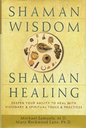 SHAMAN WISDOM - SHAMAN HEALING : Deepen Your Ability to heal With Visionary & Spiritual Tools & P...