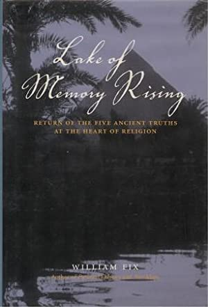 THE LAKE OF MEMORY RISING : Return of the Five Ancient Truths at the Heart of Religion