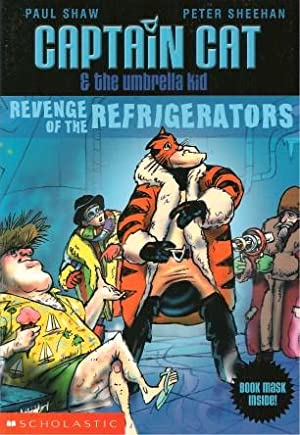 REVENGE OF THE REFRIGERATORS ( Captain Cat & the Umbrella Kid ): Shaw, Paul