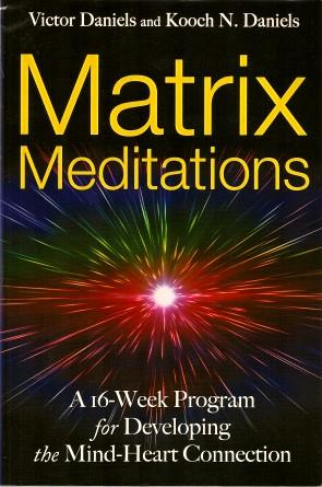MATRIX MEDITATIONS : A 16-Week Program for Developing the Mind-Heart Connection