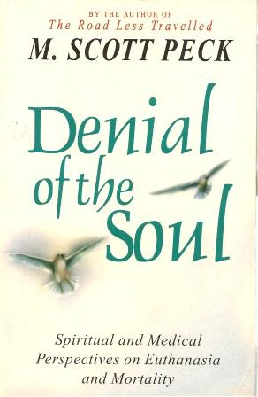 DENIAL OF THE SOUL : Spiritual and Medical Perspectives on Euthansia and Mortality