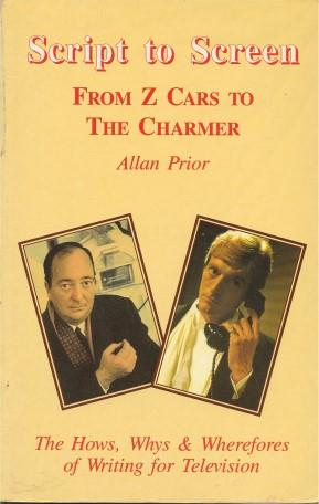 SCRIPT TO SCREEN : From Z Cars to The Charmer: Prior, Allan