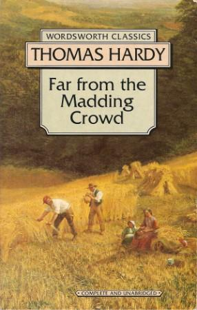 FAR FROM THE MADDING CROWD ( Wordsworth: Hardy, Thomas
