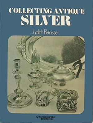 COLLECTING ANTIQUE SILVER: Banister, Judith