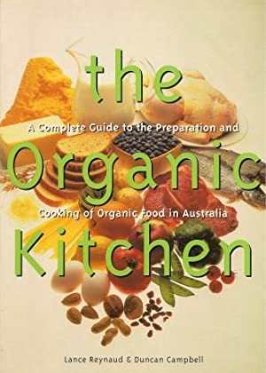 THE ORGANIC KITCHEN : A Complete Guide to the Preparation and Cooking of Organic Food in Australia