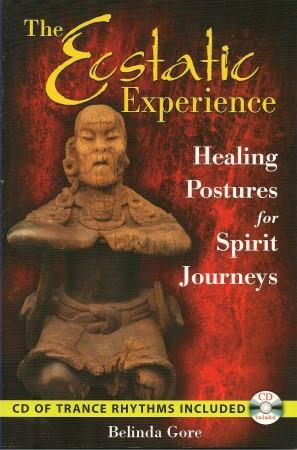 THE ECSTATIC EXPERIENCE : Healing Postures for Spirit Journeys (with CD)