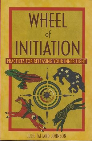 WHEEL OF INITIATION :Practices for Releasing Your Inner Light
