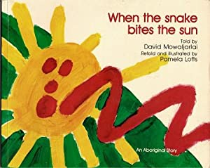 WHEN THE SNAKE BITES THE SUN: An Aboriginal Story: Mowaljarlai, David - told by - retold by Pamela ...