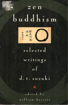 ZEN BUDDHISM : Selected Writings of D. T. Suzuki