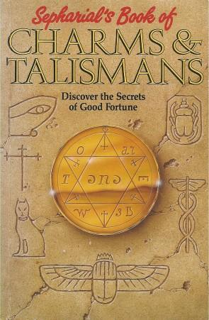SEPHARIAL'S BOOK OF CHARMS & TALSIMANS : Discover the Secrets of Good Fortune