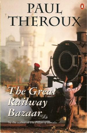 THE GREAT RAILWAY BAZAAR: By Train Thorugh Asia