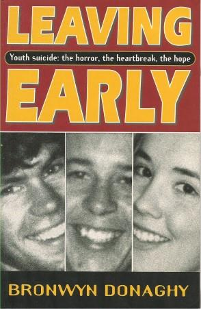 LEAVING EARLY : Youth Suicide: the Horror, the Heartbreak, the Hope