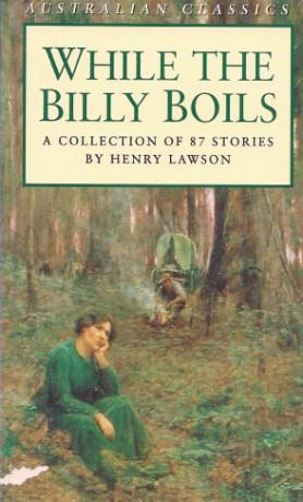 WHILE THE BILLY BOILS: 87 Stories from: Lawson, Henry