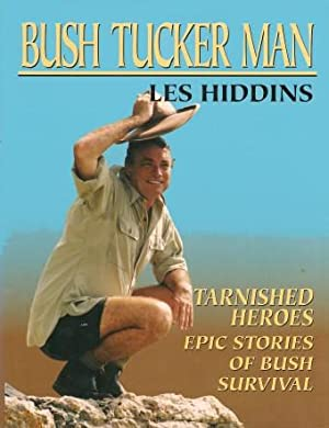 BUSH TUCKER MAN : Tarnished Heroes: Epic Stories of Bush Survival