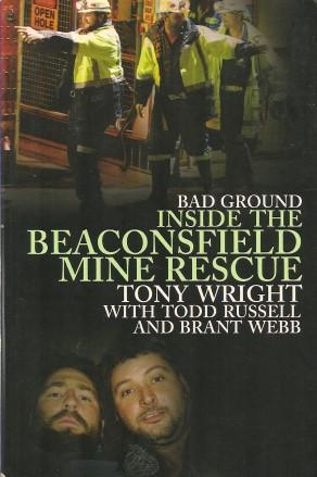 BAD GROUND : Inside the Beaconsfield Mine Rescue