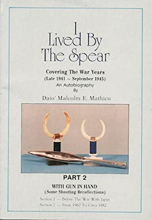 I LIVED BY THE SPEAR : Covering The War Years Late 1941 - September 1945