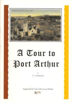 A TOUR TO PORT ARTHUR : A Trip from Hobart to Port Arthur in Historic Pictures