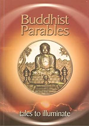 BUDDHIST PARABLES Tales to Illuminate