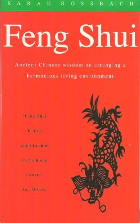 FENG SHUI : Ancient Chinese Wisdom on Arranging a Harmonious Living Environment