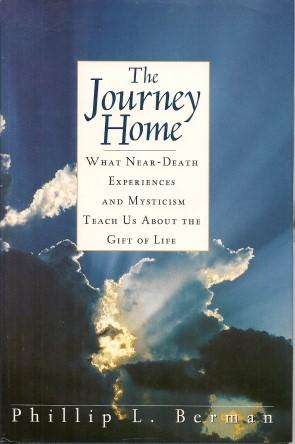 THE JOURNEY HOME : What Near-Death Experirnces and Mysticism Teach Us About the Gift of Life
