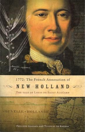 1772 : THE FRENCH ANNEXATION OF NEW HOLLAND : The Tale of Louis De Saint Alouarn: Godard, Phlippe ...