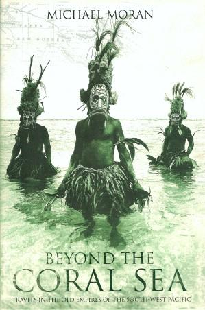 BEYOND THE CORAL SEA : Travels in the Old Empires of the South-West Pacific