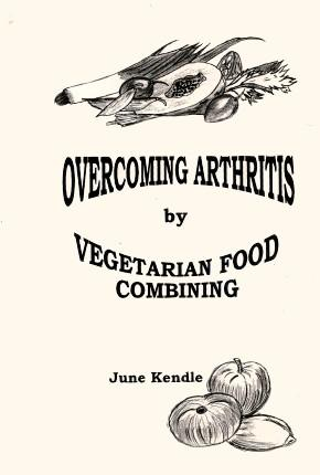 OVERCOMING ARTHRITIS By Vegetarian Food Combining