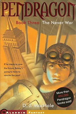THE NEVER WAR : Pendragon Book Three: MacHale, D. J.