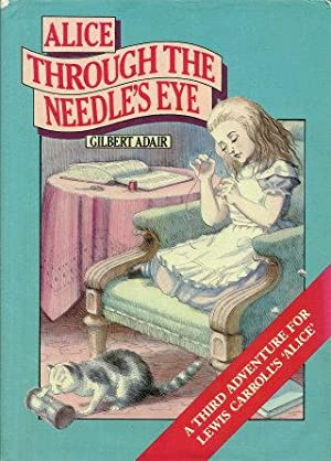 ALICE THROUGH THE NEEDLE'S EYE: Adair, Gilbert