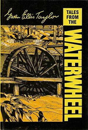 TALES FROM THE WATERWHEEL: Taylor, Gwen Ellis